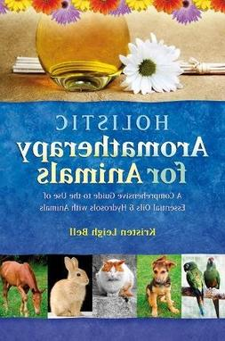 Holistic Aromatherapy for Animals: A Comprehensive Guide to