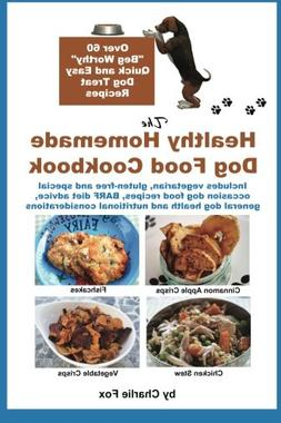 """The Healthy Homemade Dog Food Cookbook: Over 60 """"Beg-Worthy"""""""