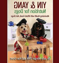 Yin & Yang Nutrition for Dogs: Maximizing Health with Whole